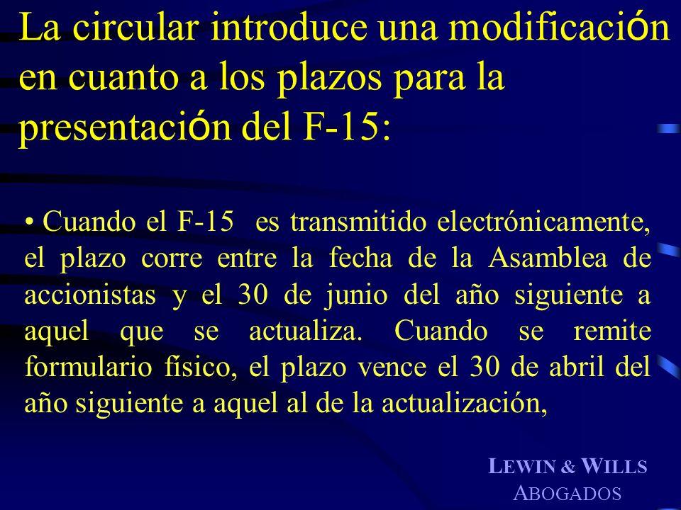 L EWIN & W ILLS A BOGADOS La circular introduce una modificaci ó n en cuanto a los plazos para la presentaci ó n del F-15: Cuando el F-15 es transmiti