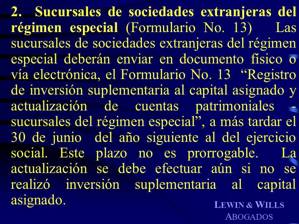 L EWIN & W ILLS A BOGADOS 2. Sucursales de sociedades extranjeras del régimen especial (Formulario No. 13) Las sucursales de sociedades extranjeras de