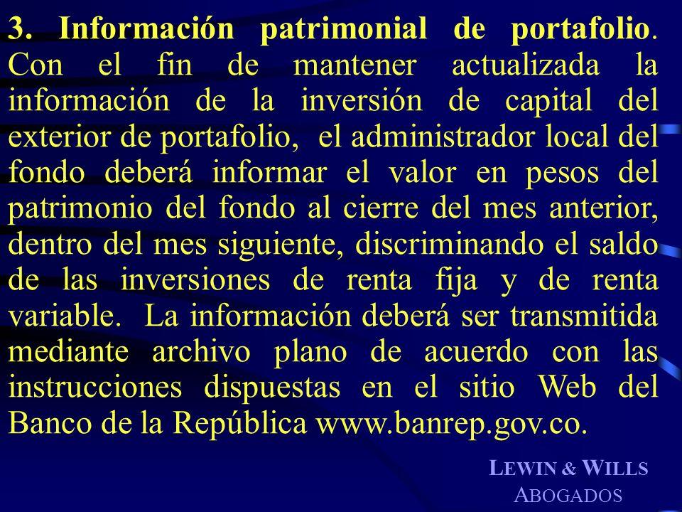 L EWIN & W ILLS A BOGADOS 3. Información patrimonial de portafolio. Con el fin de mantener actualizada la información de la inversión de capital del e