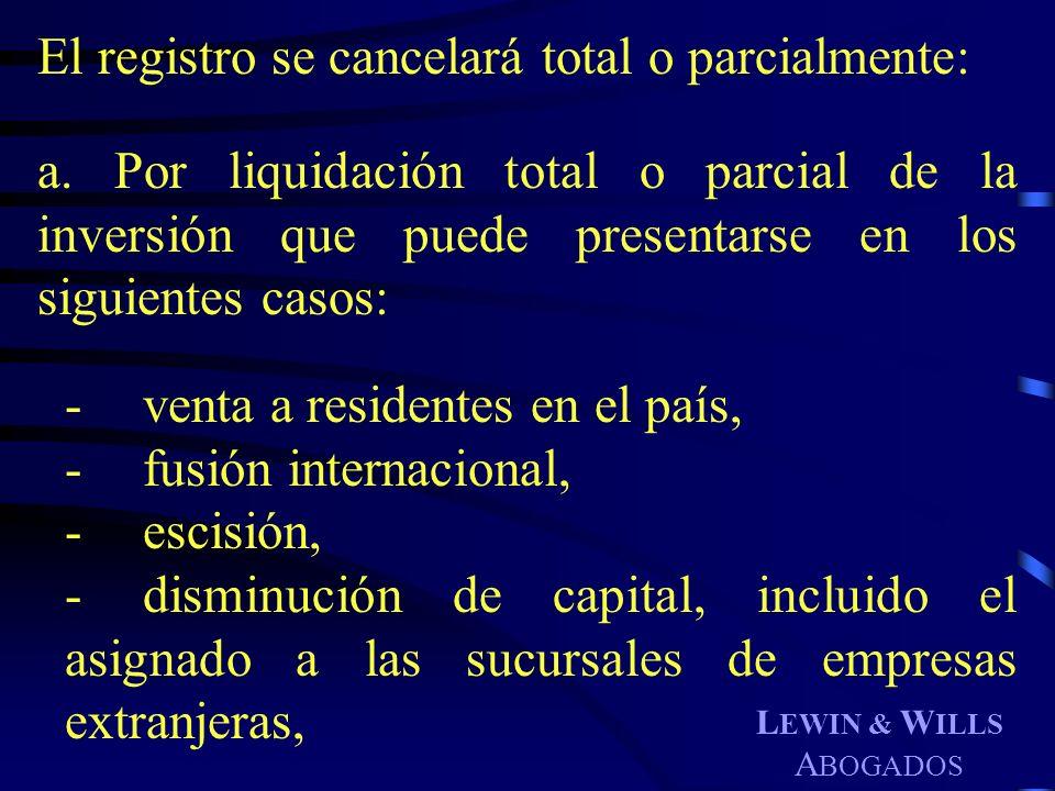 L EWIN & W ILLS A BOGADOS El registro se cancelará total o parcialmente: a. Por liquidación total o parcial de la inversión que puede presentarse en l