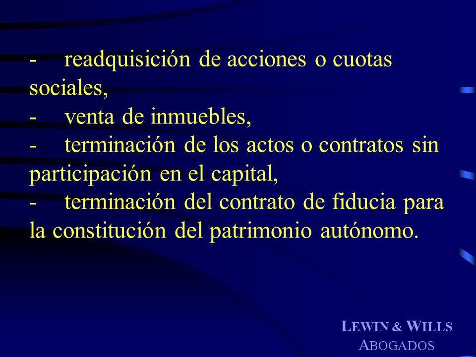 L EWIN & W ILLS A BOGADOS -readquisición de acciones o cuotas sociales, -venta de inmuebles, -terminación de los actos o contratos sin participación e