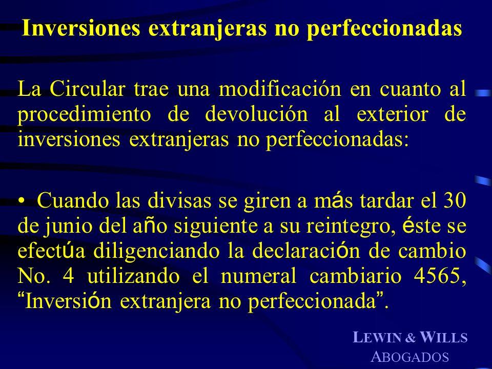 L EWIN & W ILLS A BOGADOS Inversiones extranjeras no perfeccionadas La Circular trae una modificación en cuanto al procedimiento de devolución al exte