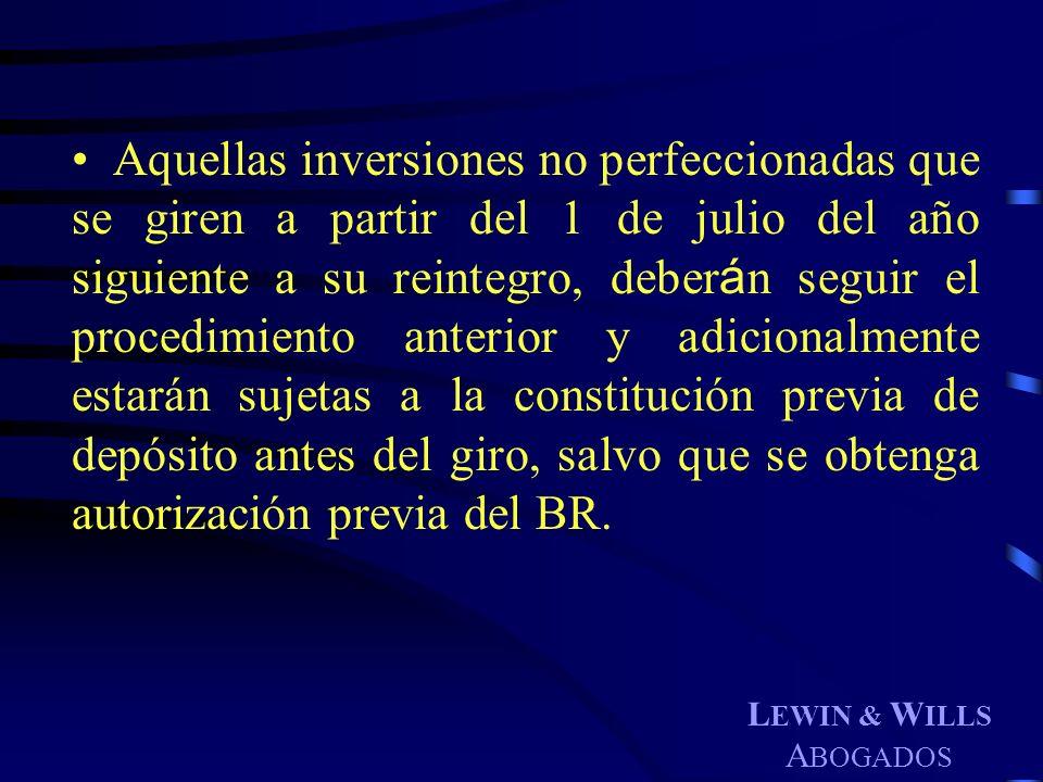 L EWIN & W ILLS A BOGADOS Aquellas inversiones no perfeccionadas que se giren a partir del 1 de julio del año siguiente a su reintegro, deber á n segu