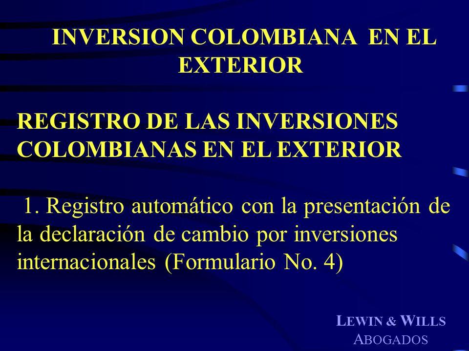 L EWIN & W ILLS A BOGADOS INVERSION COLOMBIANA EN EL EXTERIOR REGISTRO DE LAS INVERSIONES COLOMBIANAS EN EL EXTERIOR 1. Registro automático con la pre