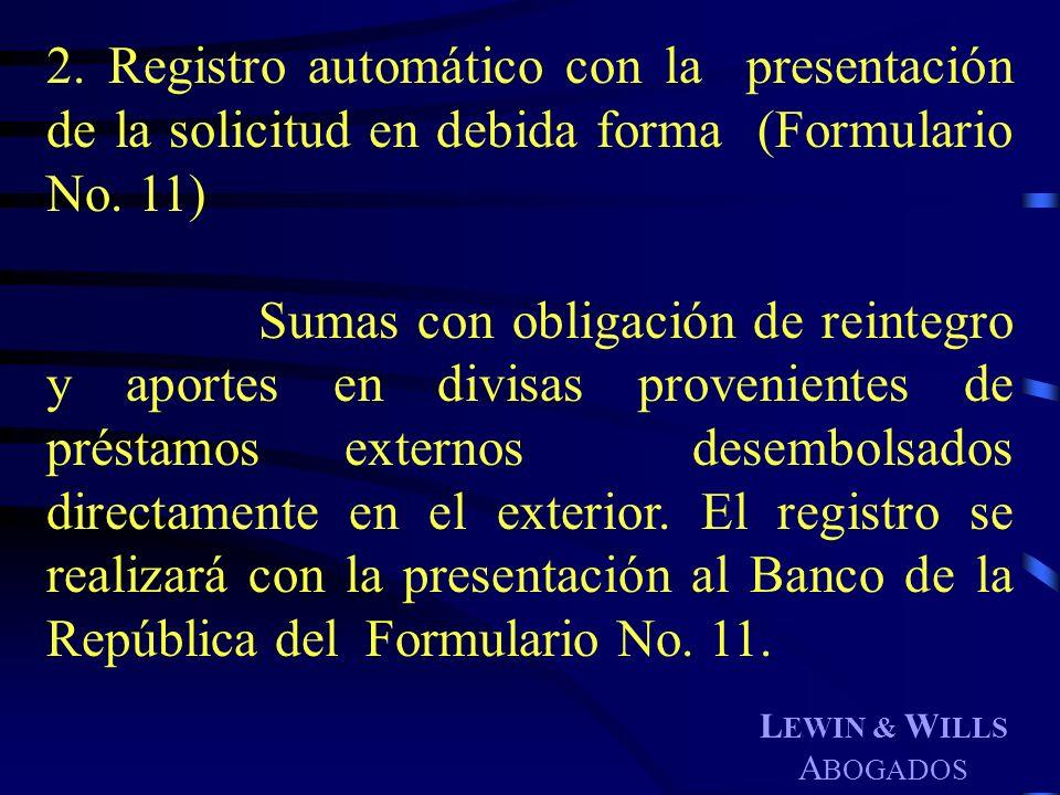 L EWIN & W ILLS A BOGADOS 2. Registro automático con la presentación de la solicitud en debida forma (Formulario No. 11) Sumas con obligación de reint
