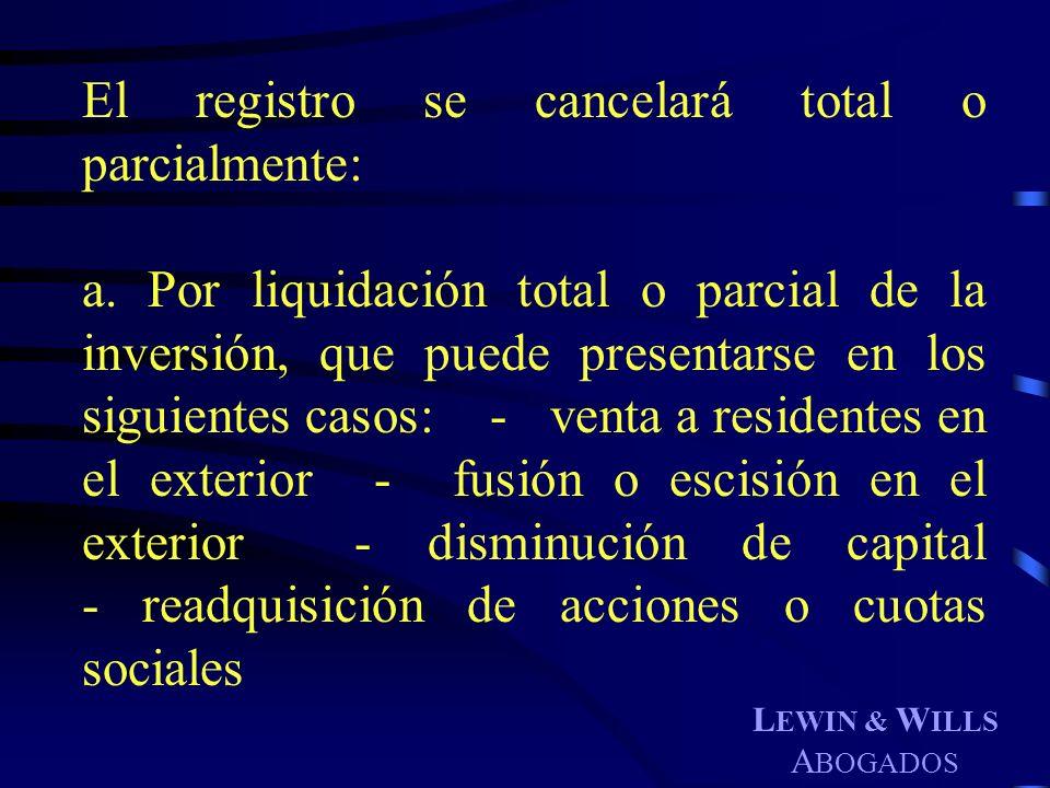 L EWIN & W ILLS A BOGADOS El registro se cancelará total o parcialmente: a. Por liquidación total o parcial de la inversión, que puede presentarse en