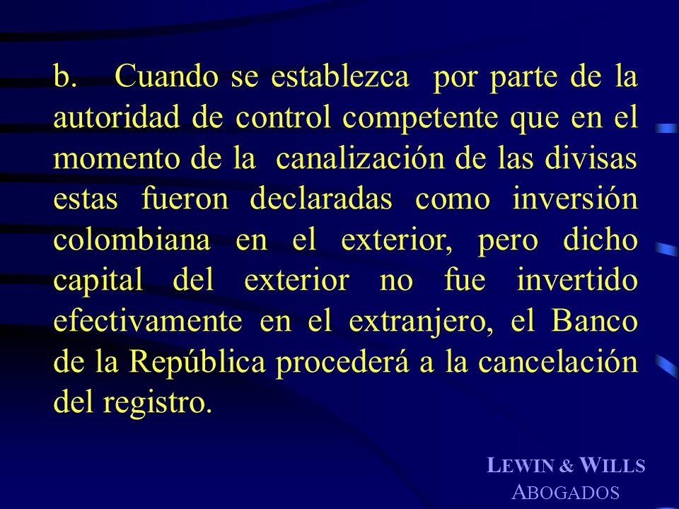 L EWIN & W ILLS A BOGADOS b. Cuando se establezca por parte de la autoridad de control competente que en el momento de la canalización de las divisas