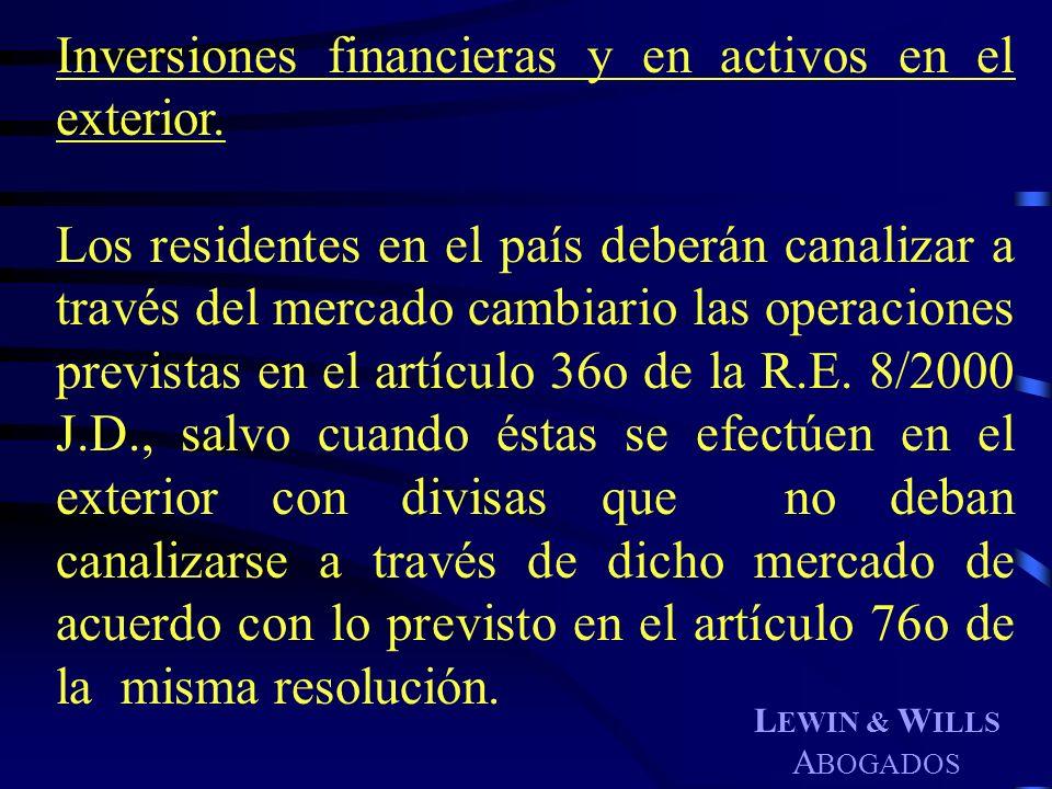 L EWIN & W ILLS A BOGADOS Inversiones financieras y en activos en el exterior. Los residentes en el país deberán canalizar a través del mercado cambia