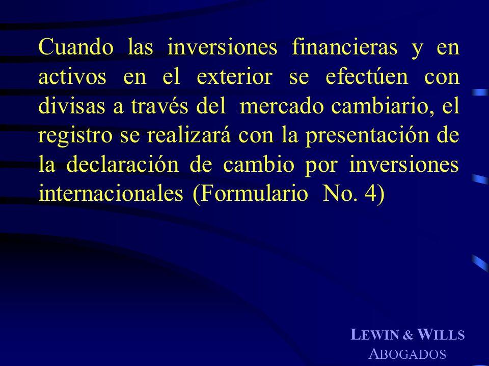 L EWIN & W ILLS A BOGADOS Cuando las inversiones financieras y en activos en el exterior se efectúen con divisas a través del mercado cambiario, el re
