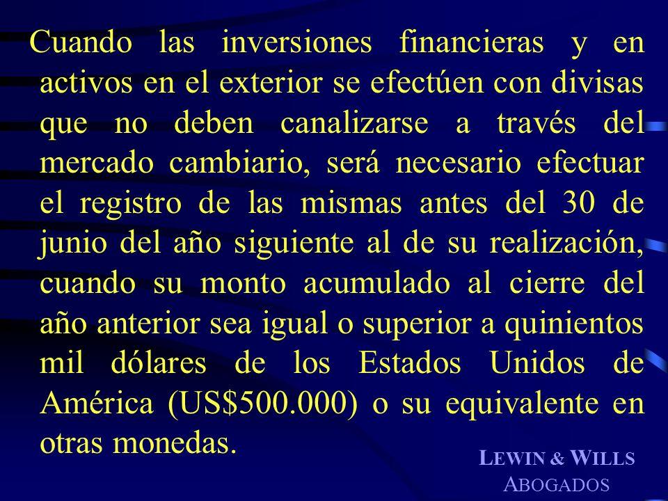 L EWIN & W ILLS A BOGADOS Cuando las inversiones financieras y en activos en el exterior se efectúen con divisas que no deben canalizarse a través del