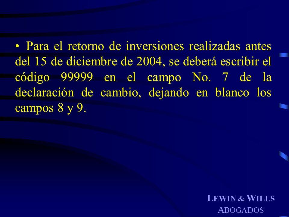 L EWIN & W ILLS A BOGADOS Para el retorno de inversiones realizadas antes del 15 de diciembre de 2004, se deberá escribir el código 99999 en el campo