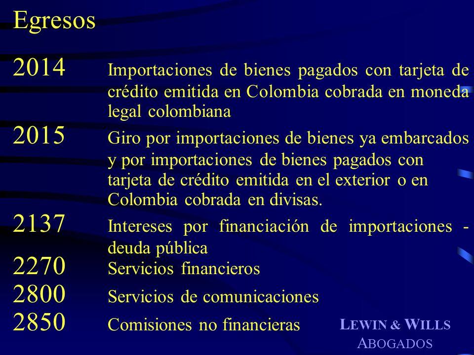 L EWIN & W ILLS A BOGADOS Egresos 2014 Importaciones de bienes pagados con tarjeta de crédito emitida en Colombia cobrada en moneda legal colombiana 2