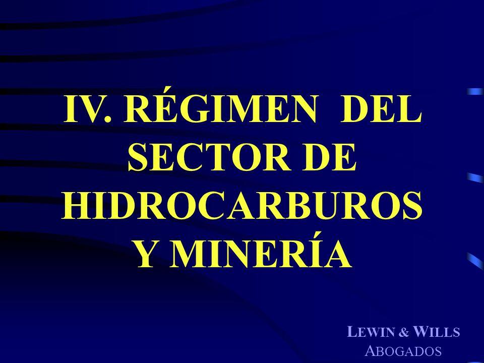 L EWIN & W ILLS A BOGADOS IV. RÉGIMEN DEL SECTOR DE HIDROCARBUROS Y MINERÍA