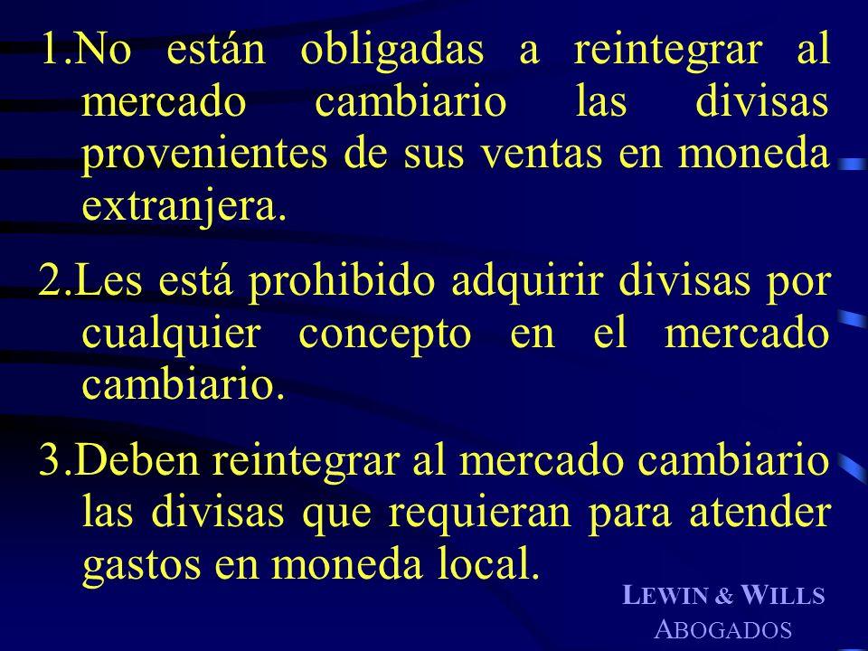 L EWIN & W ILLS A BOGADOS 1.No están obligadas a reintegrar al mercado cambiario las divisas provenientes de sus ventas en moneda extranjera. 2.Les es