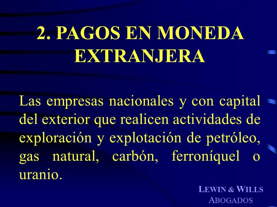 L EWIN & W ILLS A BOGADOS 2. PAGOS EN MONEDA EXTRANJERA Las empresas nacionales y con capital del exterior que realicen actividades de exploración y e