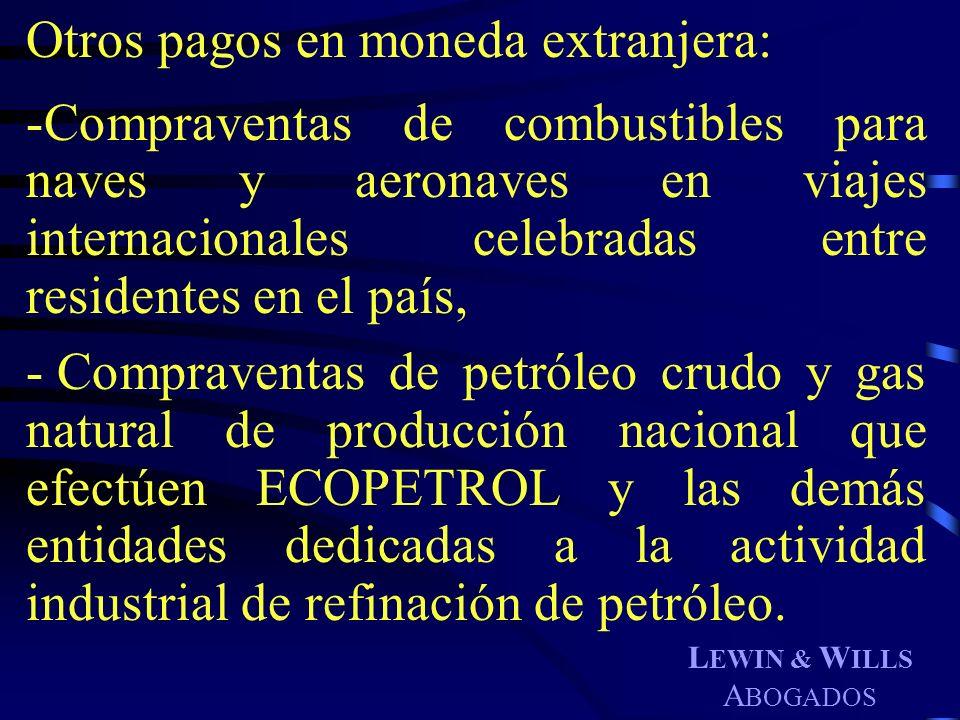 L EWIN & W ILLS A BOGADOS Otros pagos en moneda extranjera: -Compraventas de combustibles para naves y aeronaves en viajes internacionales celebradas