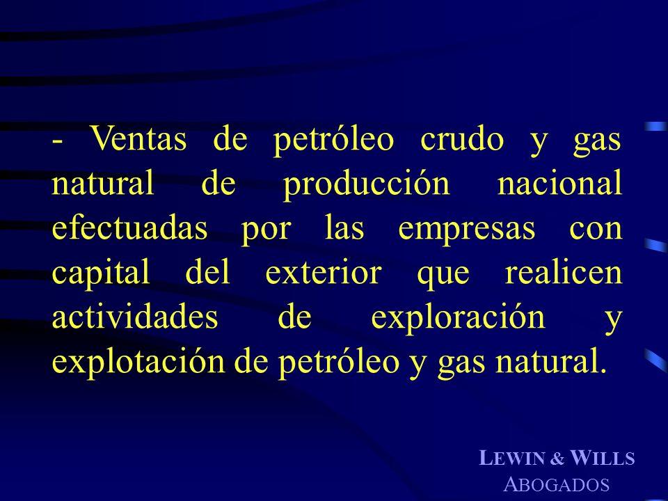 L EWIN & W ILLS A BOGADOS - Ventas de petróleo crudo y gas natural de producción nacional efectuadas por las empresas con capital del exterior que rea