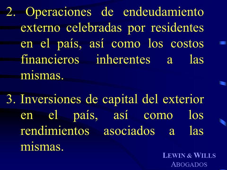 L EWIN & W ILLS A BOGADOS 2. Operaciones de endeudamiento externo celebradas por residentes en el país, así como los costos financieros inherentes a l
