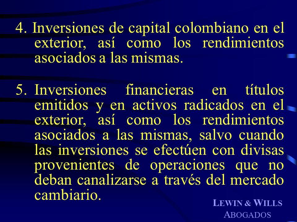L EWIN & W ILLS A BOGADOS 4. Inversiones de capital colombiano en el exterior, así como los rendimientos asociados a las mismas. 5.Inversiones financi