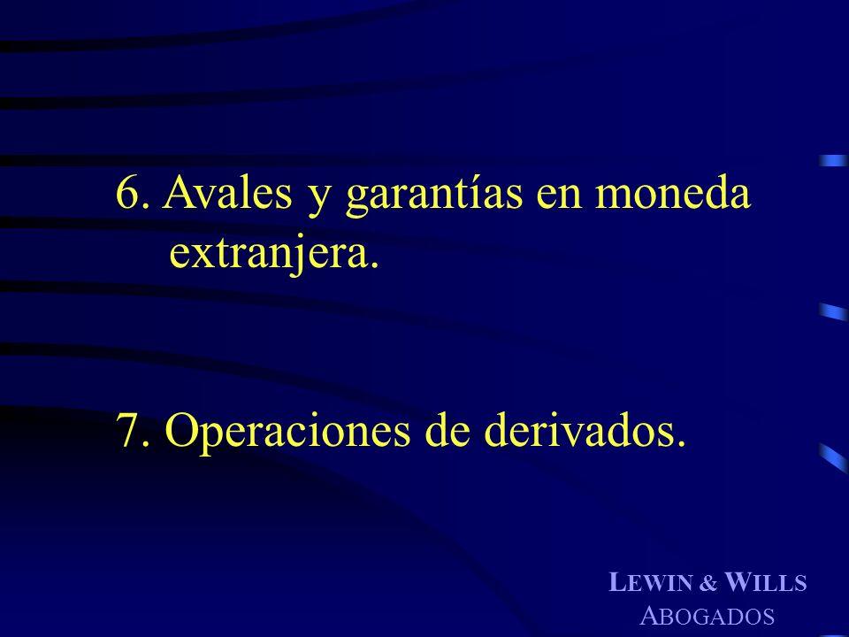 L EWIN & W ILLS A BOGADOS 6. Avales y garantías en moneda extranjera. 7. Operaciones de derivados.