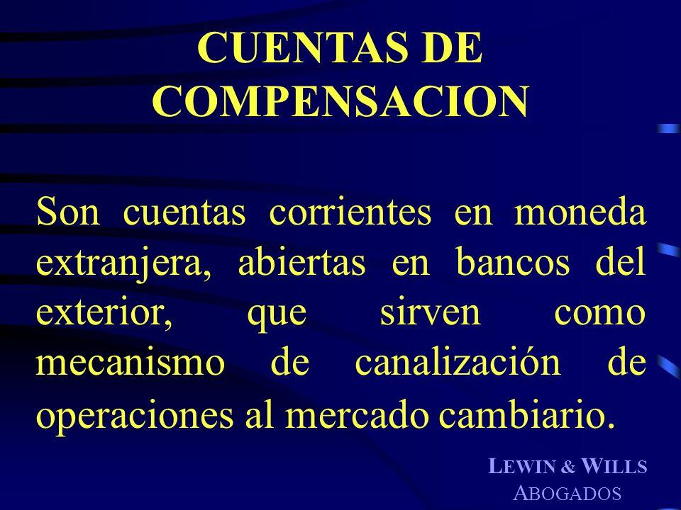 L EWIN & W ILLS A BOGADOS CUENTAS DE COMPENSACION Son cuentas corrientes en moneda extranjera, abiertas en bancos del exterior, que sirven como mecani
