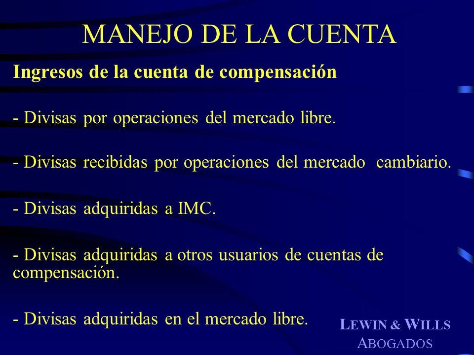 L EWIN & W ILLS A BOGADOS MANEJO DE LA CUENTA Ingresos de la cuenta de compensación - Divisas por operaciones del mercado libre. - Divisas recibidas p