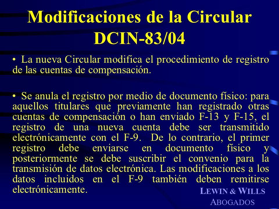 L EWIN & W ILLS A BOGADOS Modificaciones de la Circular DCIN-83/04 La nueva Circular modifica el procedimiento de registro de las cuentas de compensac
