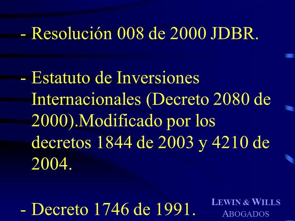 L EWIN & W ILLS A BOGADOS -Resolución 008 de 2000 JDBR. -Estatuto de Inversiones Internacionales (Decreto 2080 de 2000).Modificado por los decretos 18