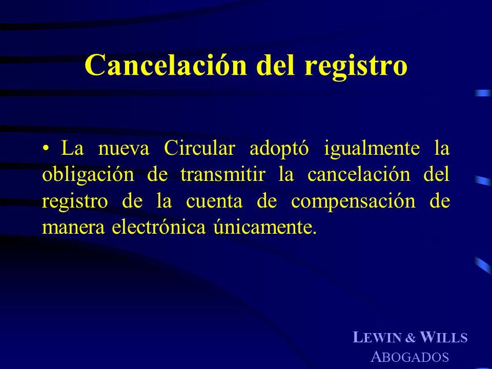 L EWIN & W ILLS A BOGADOS Cancelación del registro La nueva Circular adoptó igualmente la obligación de transmitir la cancelación del registro de la c