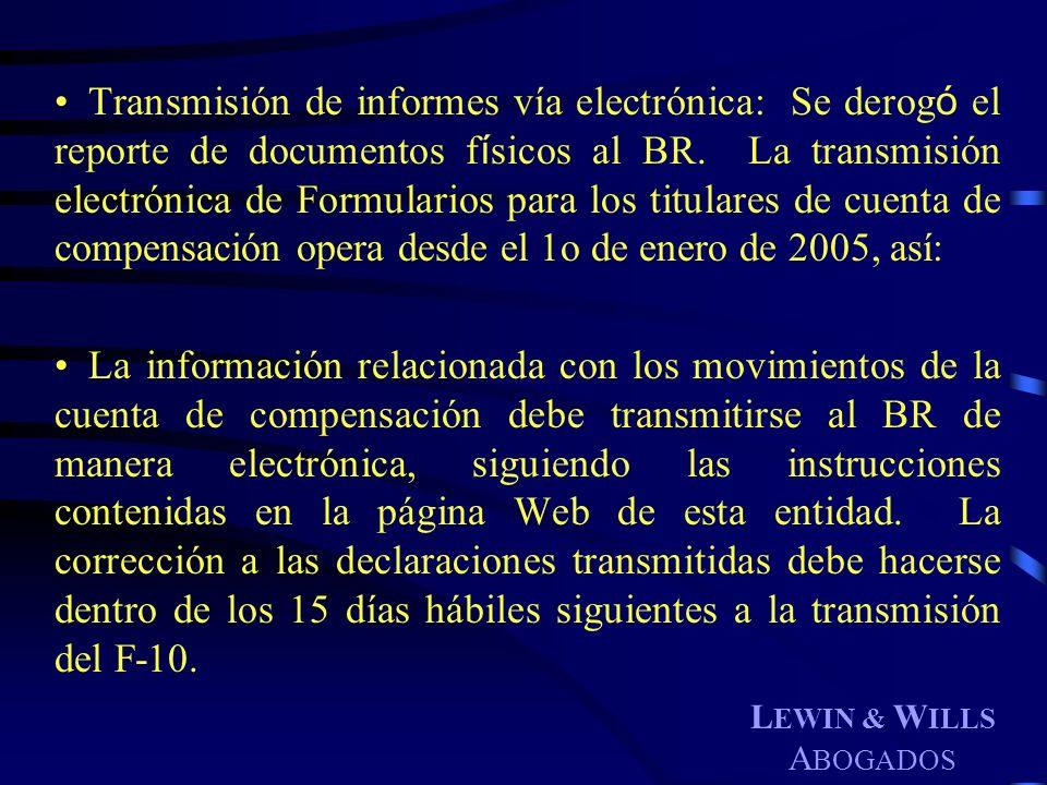 L EWIN & W ILLS A BOGADOS Transmisión de informes vía electrónica: Se derog ó el reporte de documentos f í sicos al BR. La transmisión electrónica de