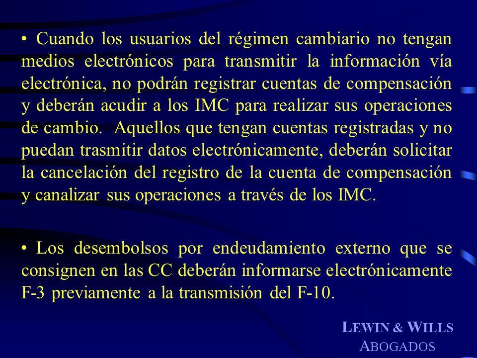 L EWIN & W ILLS A BOGADOS Cuando los usuarios del régimen cambiario no tengan medios electrónicos para transmitir la información vía electrónica, no p