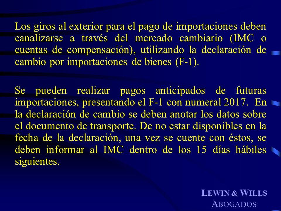 L EWIN & W ILLS A BOGADOS Los giros al exterior para el pago de importaciones deben canalizarse a través del mercado cambiario (IMC o cuentas de compe