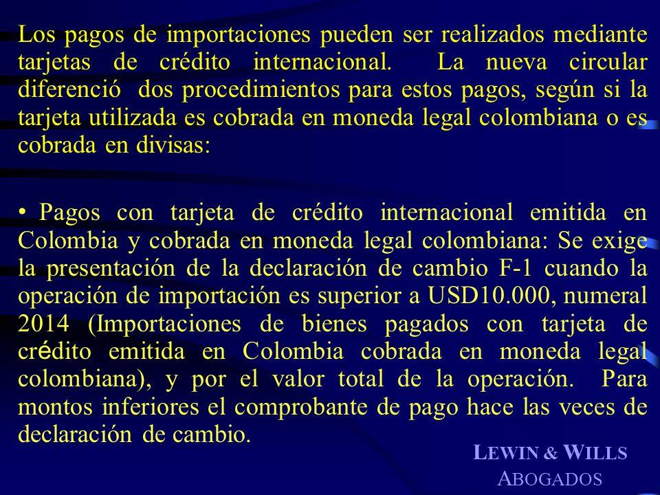 L EWIN & W ILLS A BOGADOS Los pagos de importaciones pueden ser realizados mediante tarjetas de crédito internacional. La nueva circular diferenció do