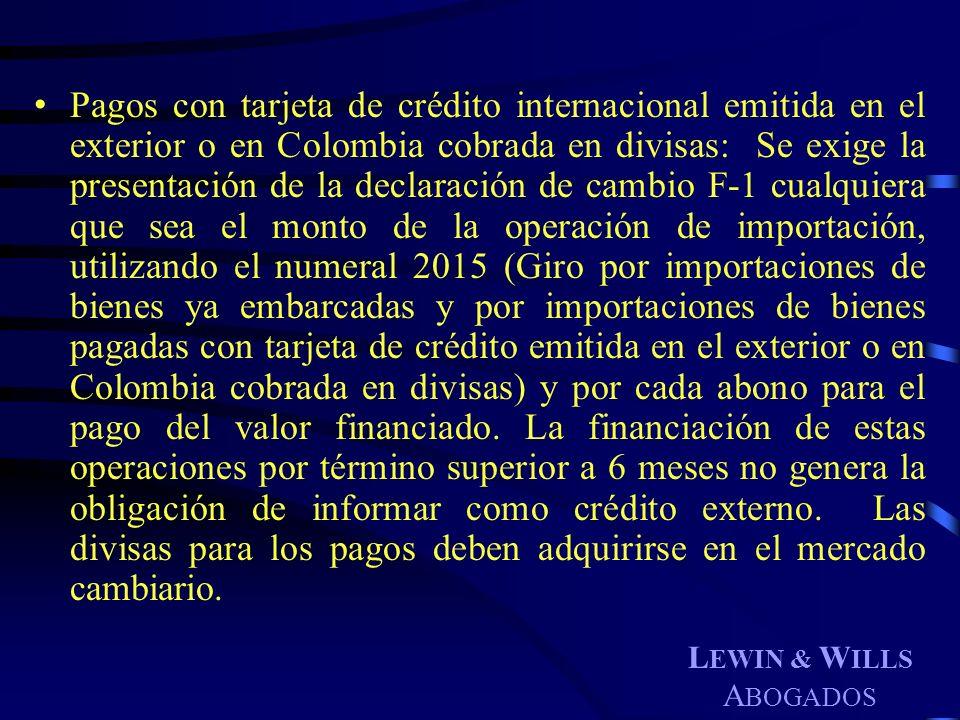 L EWIN & W ILLS A BOGADOS Pagos con tarjeta de crédito internacional emitida en el exterior o en Colombia cobrada en divisas: Se exige la presentación