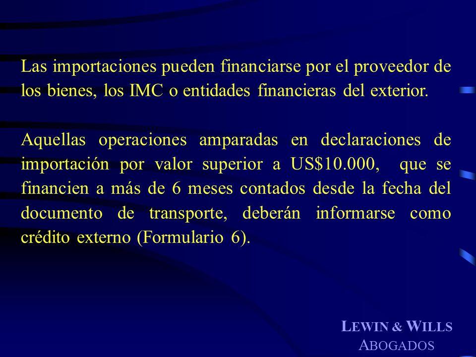 L EWIN & W ILLS A BOGADOS Las importaciones pueden financiarse por el proveedor de los bienes, los IMC o entidades financieras del exterior. Aquellas