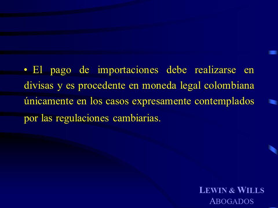 L EWIN & W ILLS A BOGADOS El pago de importaciones debe realizarse en divisas y es procedente en moneda legal colombiana únicamente en los casos expre