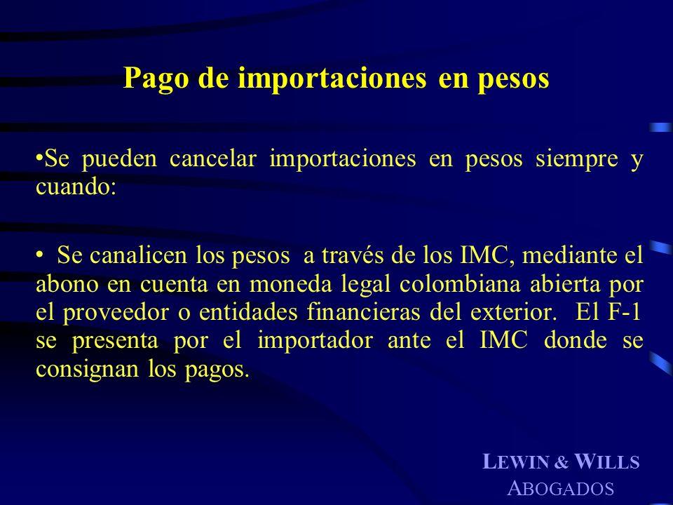 L EWIN & W ILLS A BOGADOS Pago de importaciones en pesos Se pueden cancelar importaciones en pesos siempre y cuando: Se canalicen los pesos a través d