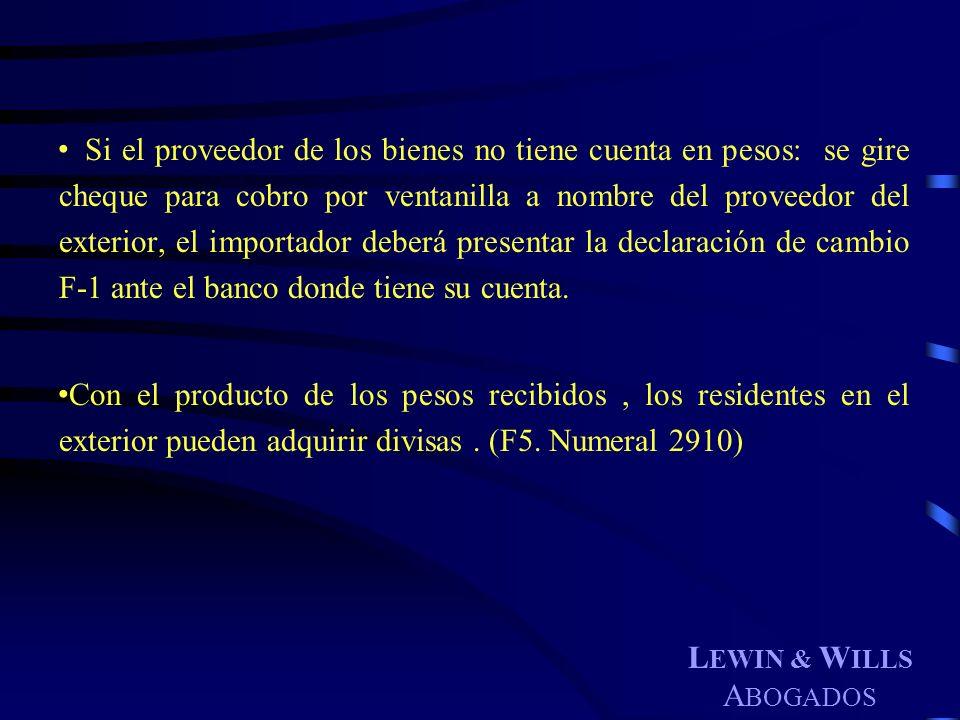 L EWIN & W ILLS A BOGADOS Si el proveedor de los bienes no tiene cuenta en pesos: se gire cheque para cobro por ventanilla a nombre del proveedor del
