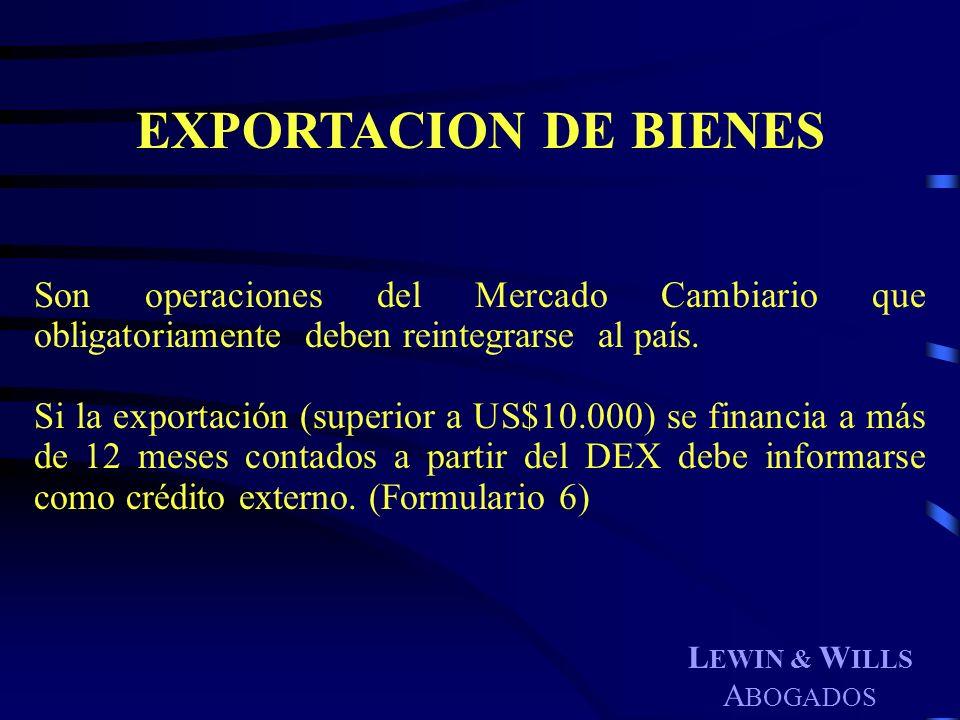 L EWIN & W ILLS A BOGADOS EXPORTACION DE BIENES Son operaciones del Mercado Cambiario que obligatoriamente deben reintegrarse al país. Si la exportaci