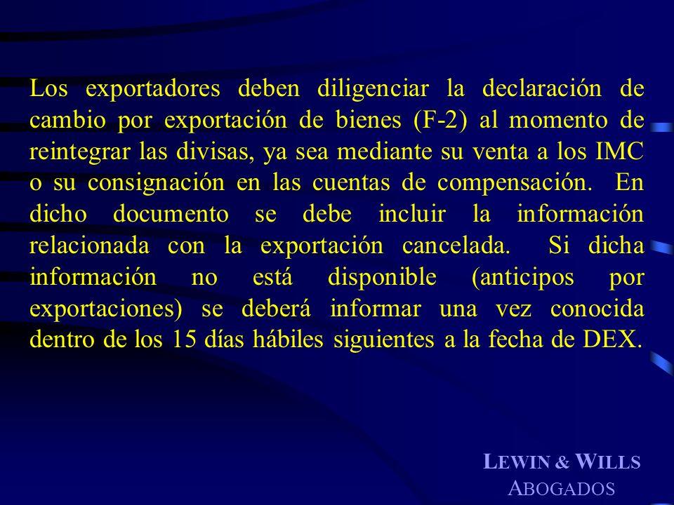 L EWIN & W ILLS A BOGADOS Los exportadores deben diligenciar la declaración de cambio por exportación de bienes (F-2) al momento de reintegrar las div