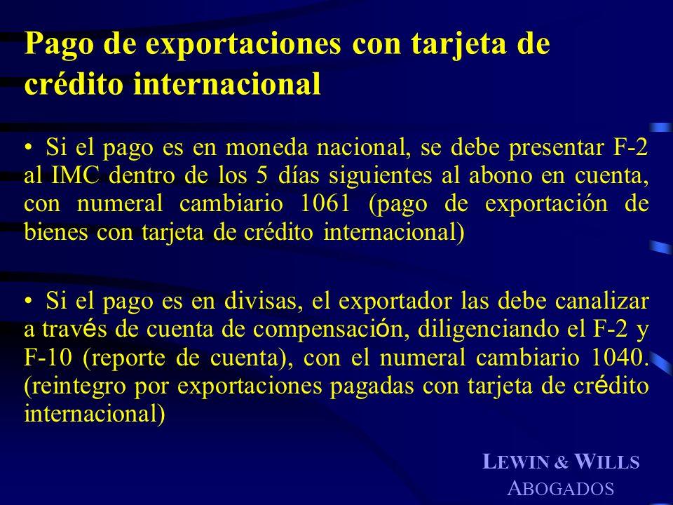 L EWIN & W ILLS A BOGADOS Pago de exportaciones con tarjeta de crédito internacional Si el pago es en moneda nacional, se debe presentar F-2 al IMC de