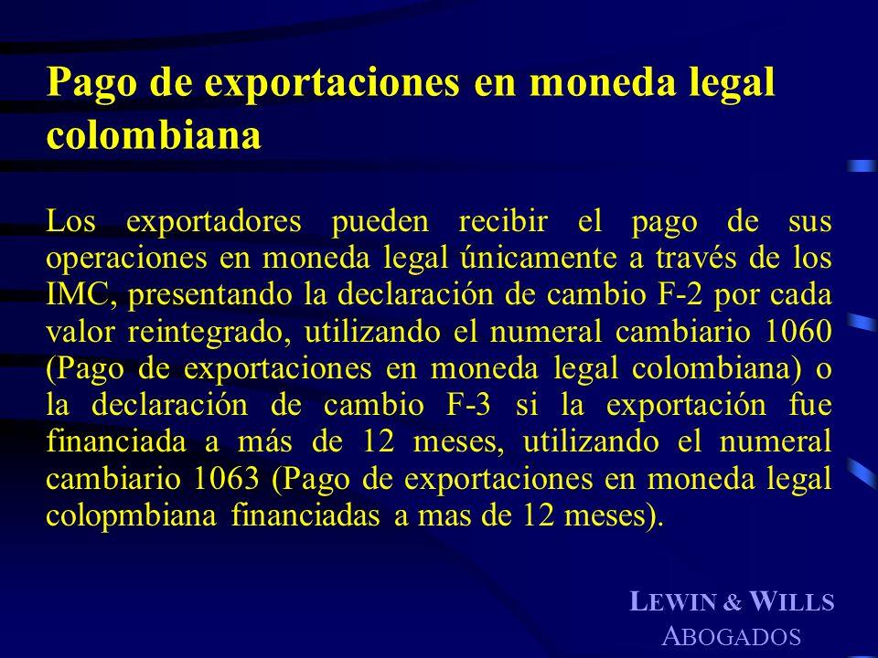 L EWIN & W ILLS A BOGADOS Pago de exportaciones en moneda legal colombiana Los exportadores pueden recibir el pago de sus operaciones en moneda legal