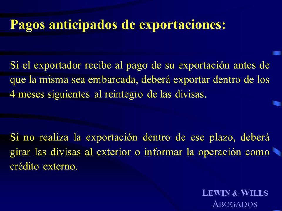 L EWIN & W ILLS A BOGADOS Pagos anticipados de exportaciones: Si el exportador recibe al pago de su exportación antes de que la misma sea embarcada, d