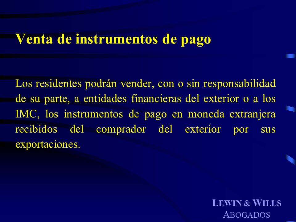 L EWIN & W ILLS A BOGADOS Venta de instrumentos de pago Los residentes podrán vender, con o sin responsabilidad de su parte, a entidades financieras d