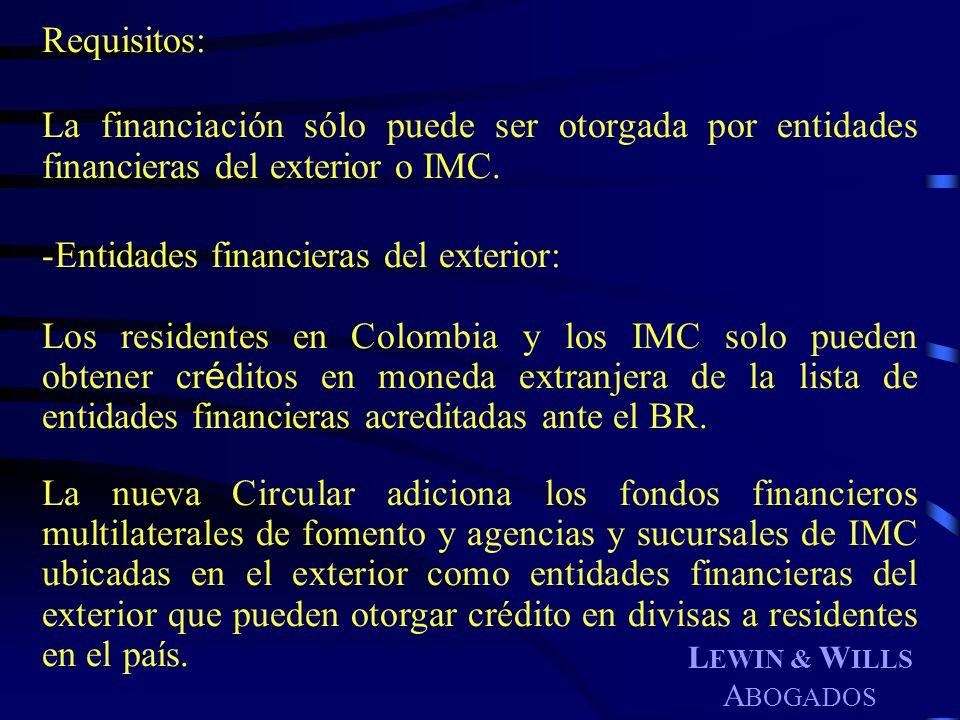 L EWIN & W ILLS A BOGADOS Requisitos: La financiación sólo puede ser otorgada por entidades financieras del exterior o IMC. -Entidades financieras del