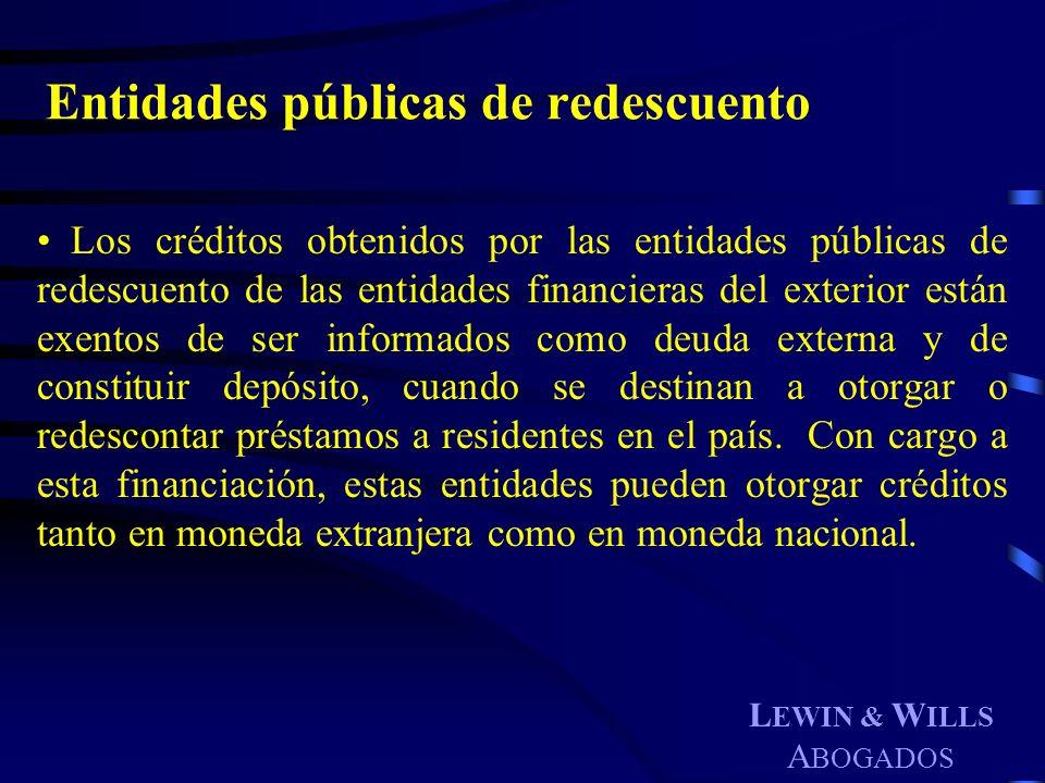 L EWIN & W ILLS A BOGADOS Entidades públicas de redescuento Los créditos obtenidos por las entidades públicas de redescuento de las entidades financie
