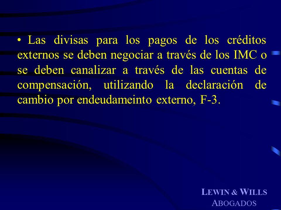 L EWIN & W ILLS A BOGADOS Las divisas para los pagos de los créditos externos se deben negociar a través de los IMC o se deben canalizar a través de l