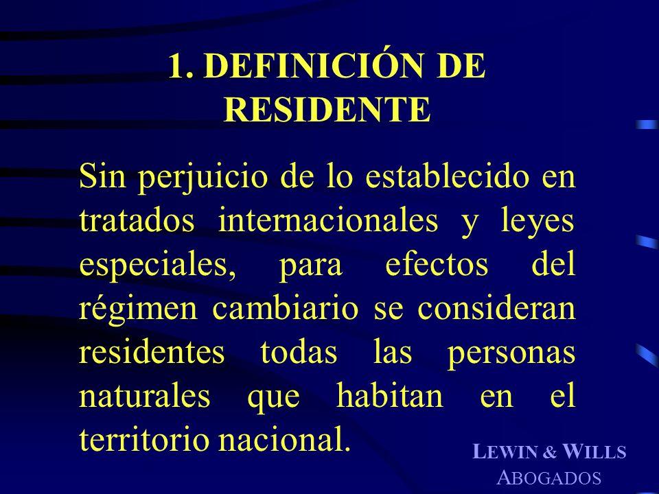 L EWIN & W ILLS A BOGADOS 1. DEFINICIÓN DE RESIDENTE Sin perjuicio de lo establecido en tratados internacionales y leyes especiales, para efectos del
