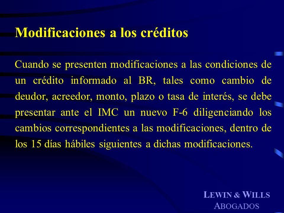L EWIN & W ILLS A BOGADOS Modificaciones a los créditos Cuando se presenten modificaciones a las condiciones de un crédito informado al BR, tales como
