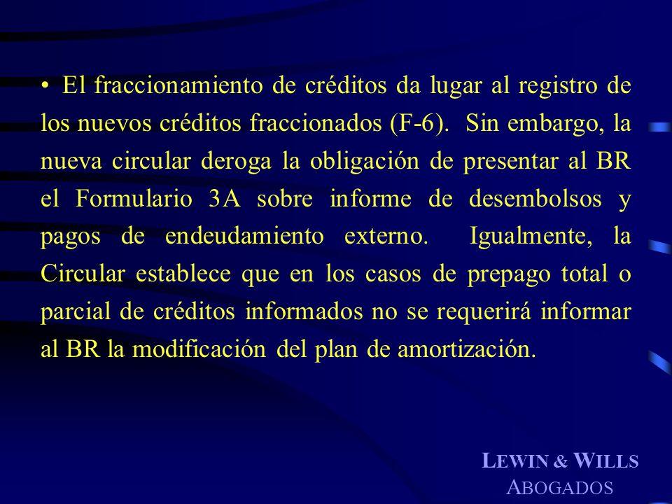 L EWIN & W ILLS A BOGADOS El fraccionamiento de créditos da lugar al registro de los nuevos créditos fraccionados (F-6). Sin embargo, la nueva circula